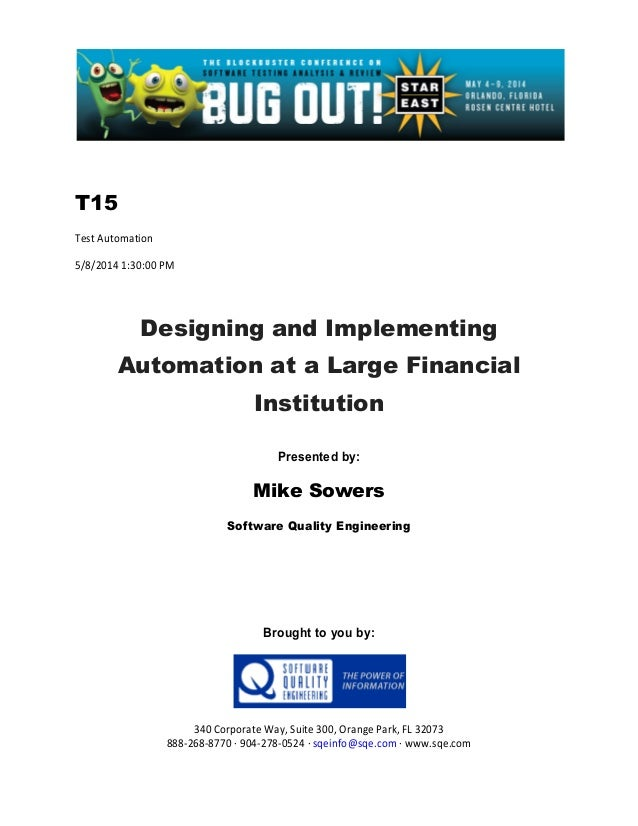 T15 Test Automation 5/8/2014 1:30:00 PM Designing and Implementing Automation at a Large Financial Institution Presented b...