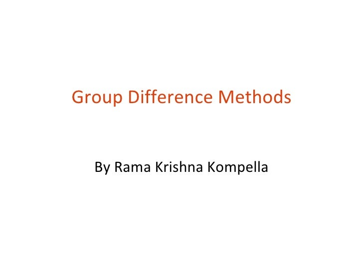Group Difference Methods  By Rama Krishna Kompella