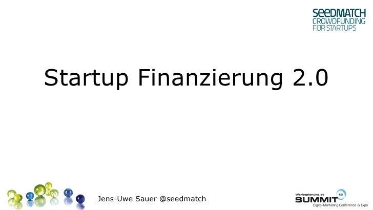 Startup Finanzierung 2.0    Jens-Uwe Sauer @seedmatch