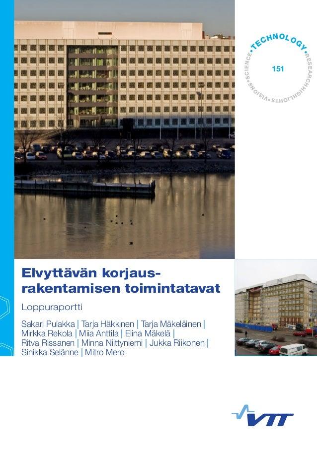 Elvyttävän korjaus-rakentamisen  toimintatavat  Loppuraportti  Sakari Pulakka | Tarja Häkkinen | Tarja Mäkeläinen |  Mirkk...