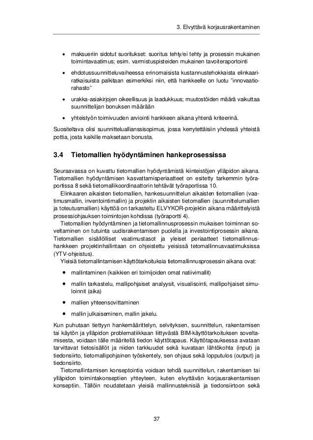 3. Elvyttävä korjausrakentaminen  työprosesseihin ja toimijoiden väliseen vuorovaikutuksen liittyviä periaatteita. Li-säks...