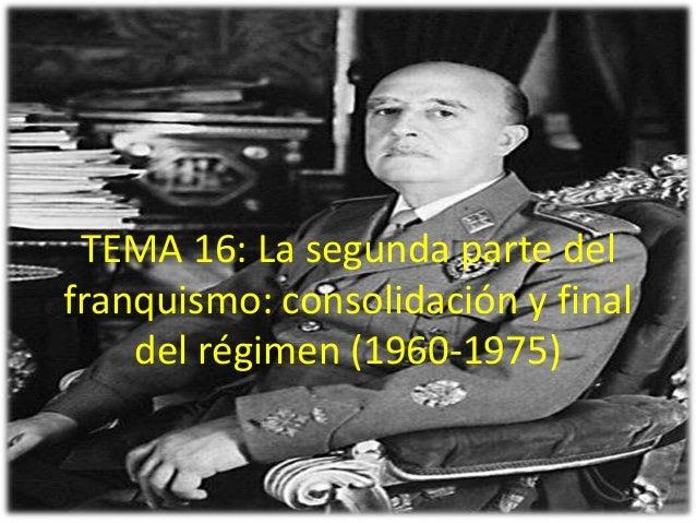 TEMA 16: La segunda parte delfranquismo: consolidación y final    del régimen (1960-1975)