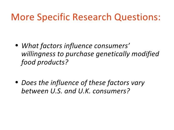 factors influencing consumer awareness of genetically modified foods marketing essay Genetically engineered (ge) 4 or genetically modified (gm) foods, or those that contain some genetically modified organisms (gmos), were introduced to the us market and appeared on supermarket shelves in 1994 with the flavr savr tomato.