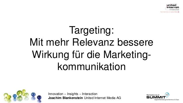 Innovation – Insights – Interaction Joachim Blankenstein United Internet Media AG Targeting: Mit mehr Relevanz bessere Wir...