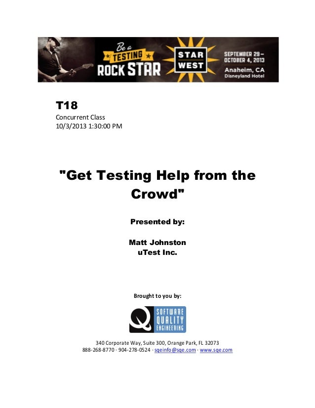 "T18 Concurrent Class 10/3/2013 1:30:00 PM  ""Get Testing Help from the Crowd"" Presented by: Matt Johnston uTest Inc.  Broug..."