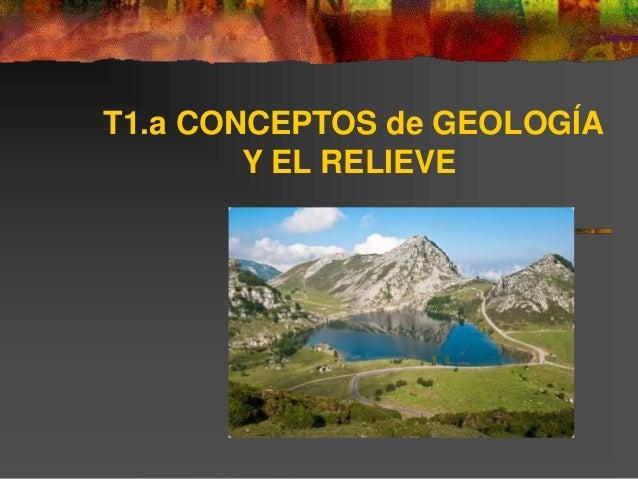 T1.a CONCEPTOS de GEOLOGÍA  Y EL RELIEVE