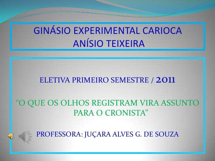 """GINÁSIO EXPERIMENTAL CARIOCA           ANÍSIO TEIXEIRA    ELETIVA PRIMEIRO SEMESTRE / 2011""""O QUE OS OLHOS REGISTRAM VIRA A..."""