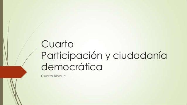 Cuarto Participación y ciudadanía democrática Cuarto Bloque