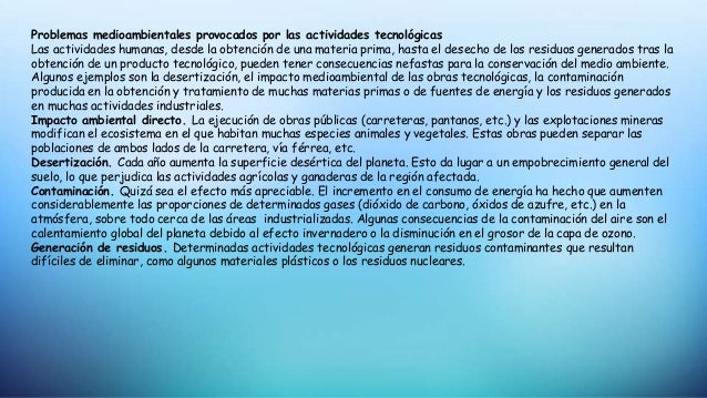 Problemas medioambientales provocados por las actividades tecnológicas Las actividades humanas, desde la obtención de una ...