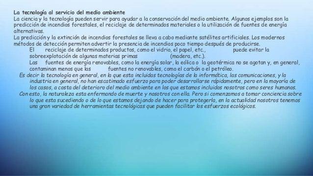 La tecnología al servicio del medio ambiente La ciencia y la tecnología pueden servir para ayudar a la conservación del me...