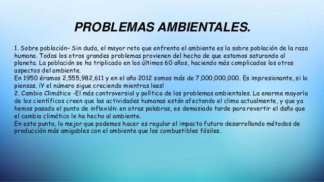 PROBLEMAS AMBIENTALES. 1. Sobre población– Sin duda, el mayor reto que enfrenta el ambiente es la sobre población de la ra...