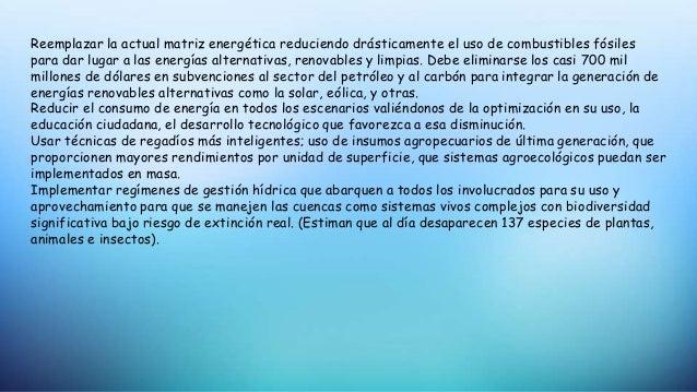 Reemplazar la actual matriz energética reduciendo drásticamente el uso de combustibles fósiles para dar lugar a las energí...
