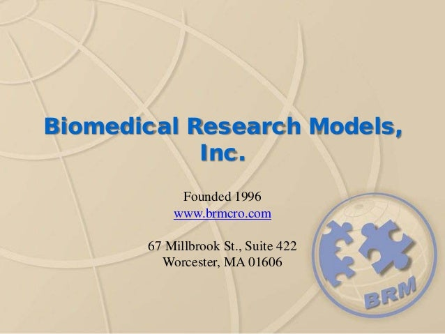 Biomedical Research Models, Inc. Founded 1996 www.brmcro.com 67 Millbrook St., Suite 422 Worcester, MA 01606