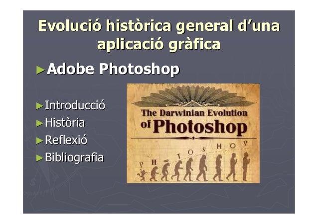 Evolució històrica general d'una aplicació gràfica ►Adobe  Photoshop  ► Introducció ► Història ► Reflexió ► Bibliografia