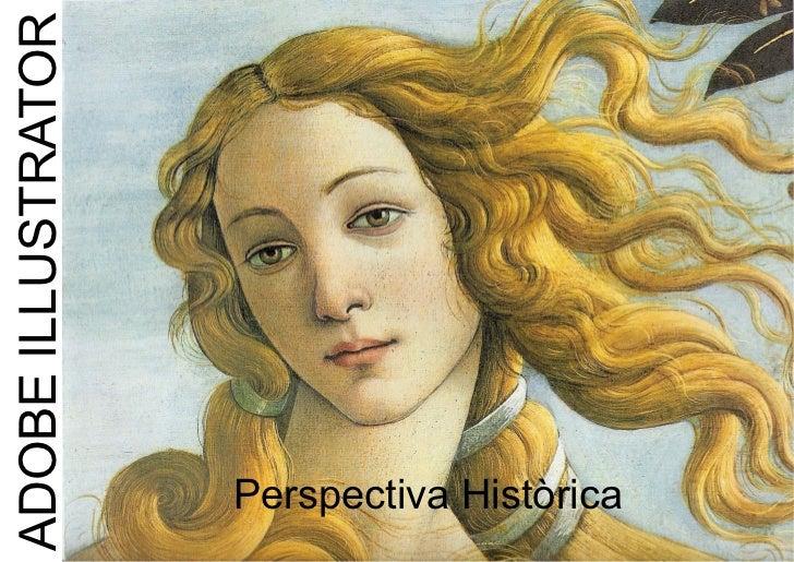 ADOBE ILLUSTRATOR                    Perspectiva Històrica