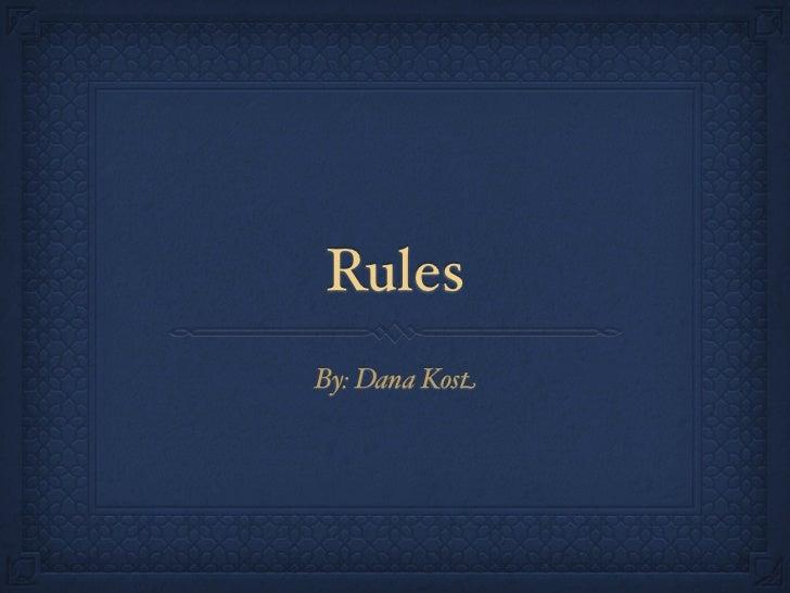 RulesBy: Dana Kost