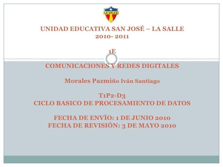 UNIDAD EDUCATIVA SAN JOSÉ – LA SALLE2010- 20111ECOMUNICACIONES Y REDES DIGITALESMorales Pazmiño Iván SantiagoT1P2-D3CICLO ...