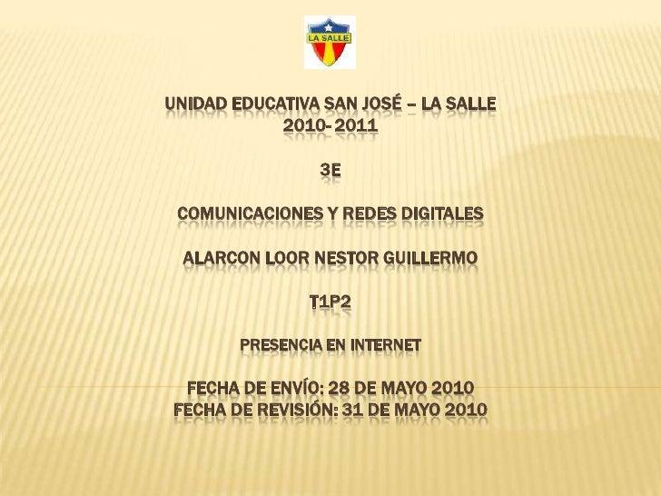 UNIDAD EDUCATIVA SAN JOSÉ – LA SALLE2010- 20113ECOMUNICACIONES Y REDES DIGITALESALARCON LOOR NESTOR GUILLERMOT1P2PRESENCIA...