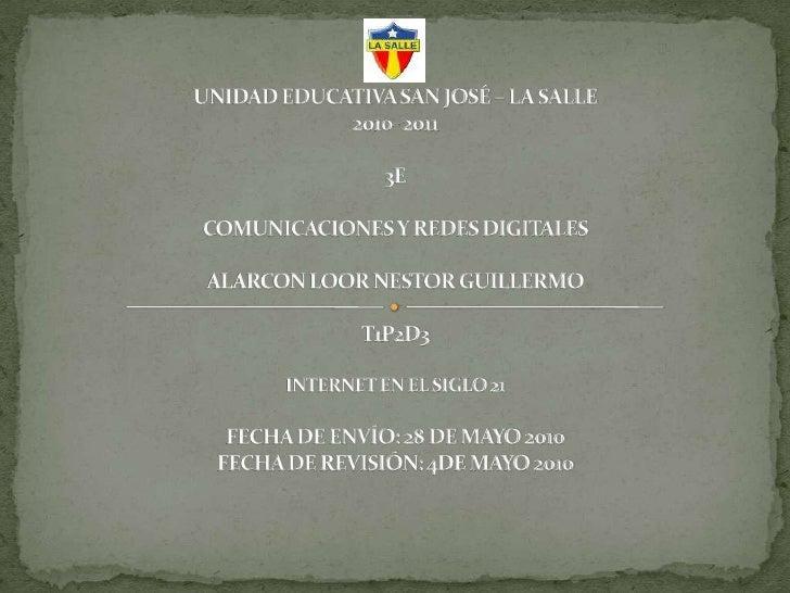 UNIDAD EDUCATIVA SAN JOSÉ – LA SALLE2010- 20113ECOMUNICACIONES Y REDES DIGITALESALARCON LOOR NESTOR GUILLERMOT1P2D3INTERNE...
