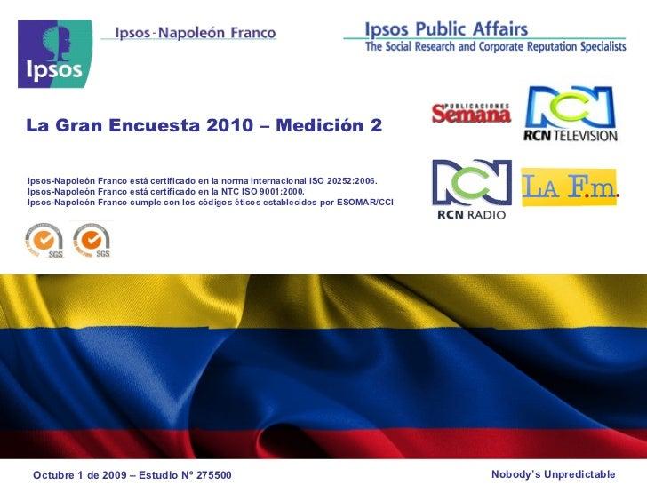 Octubre 1 de 2009 – Estudio Nº 275500 La Gran Encuesta 2010 – Medición 2 Ipsos-Napoleón Franco está certificado en la norm...