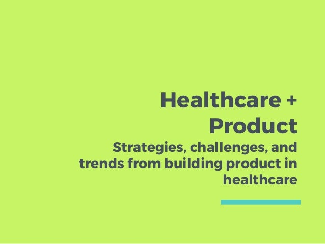 Healthcare + Product Strategies, challenges, and trends from building product in healthcare