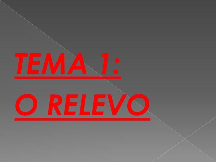 TEMA 1:<br />O RELEVO<br />