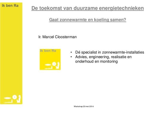 De toekomst van duurzame energietechnieken Gaat zonnewarmte en koeling samen? Ir. Marcel Cloosterman • Dé specialist in zo...