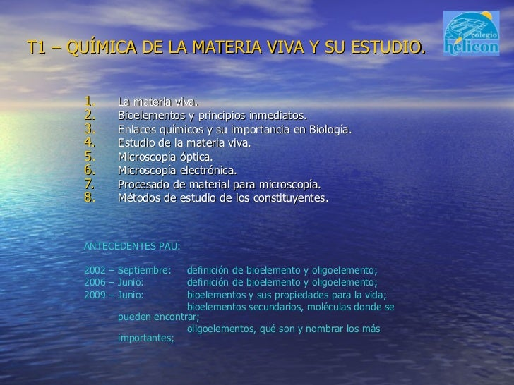 T1 – QUÍMICA DE LA MATERIA VIVA Y SU ESTUDIO. <ul><li>La materia viva. </li></ul><ul><li>Bioelementos y principios inmedia...