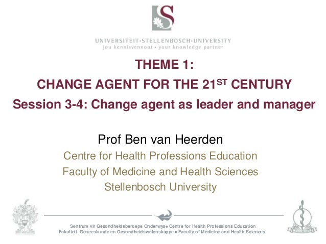 THEME 1:   CHANGE AGENT FOR THE 21ST CENTURYSession 3-4: Change agent as leader and manager                       Prof Ben...