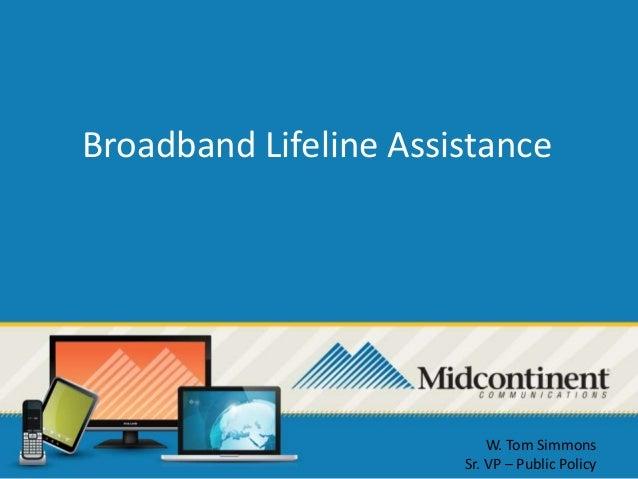 Broadband Lifeline Assistance  W. Tom Simmons Sr. VP – Public Policy