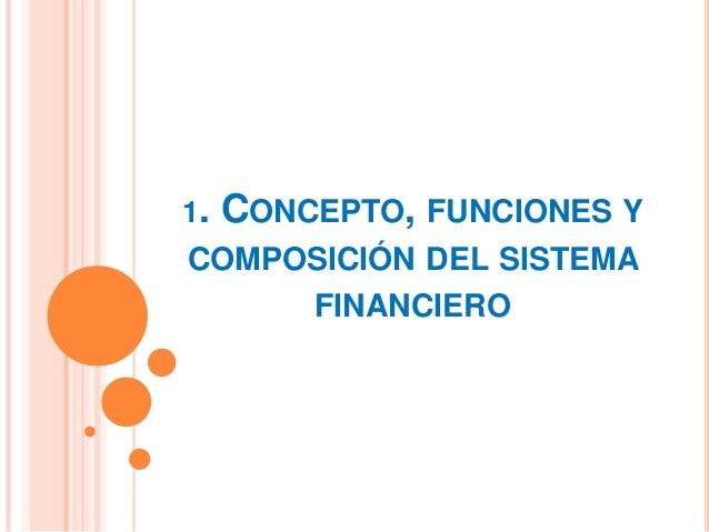 1. CONCEPTO, FUNCIONES Y COMPOSICIÓN DEL SISTEMA FINANCIERO