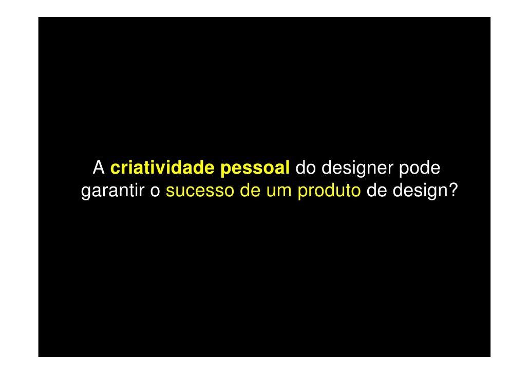 A criatividade pessoal do designer pode garantir o sucesso de um produto de design?