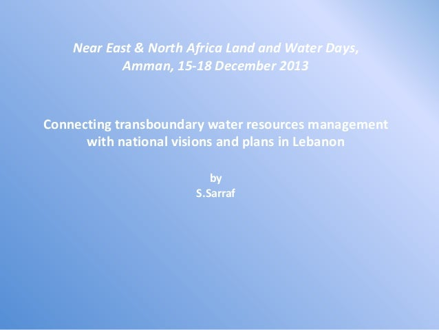 Near East & North Africa Land and Water Days, Amman, 15-18 December 2013  Connecting transboundary water resources managem...