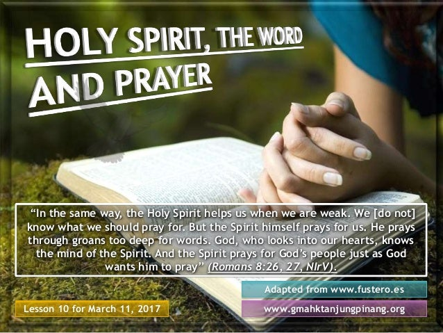 """Lesson 10 for March 11, 2017 Adapted from www.fustero.es www.gmahktanjungpinang.org """"In the same way, the Holy Spirit help..."""