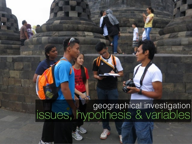 geographical investigation issues, hypothesis & variables