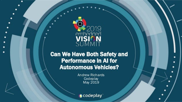 © 2019 Codeplay Software Ltd Can We Have Both Safety and Performance in AI for Autonomous Vehicles? Andrew Richards Codepl...
