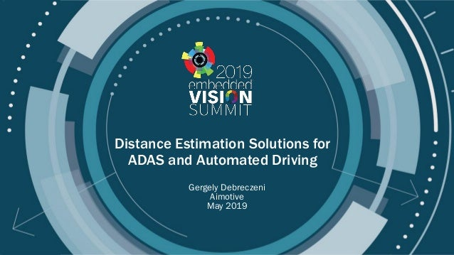 © 2019 AImotive Distance Estimation Solutions for ADAS and Automated Driving Gergely Debreczeni Aimotive May 2019