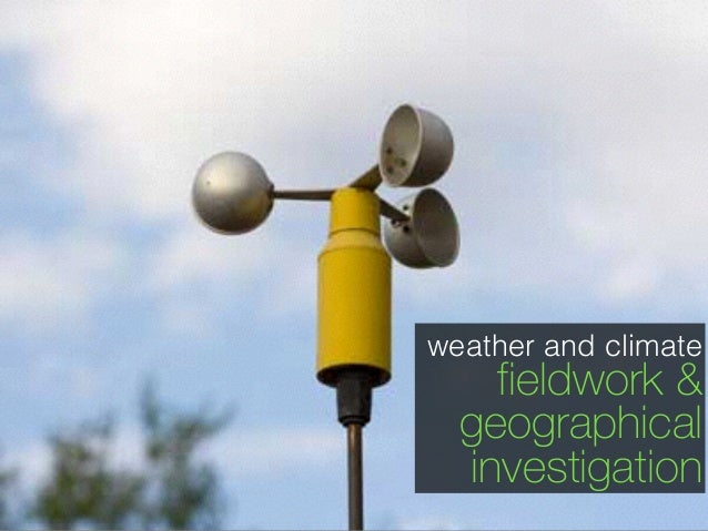 weather and climate fieldwork & geographical investigation