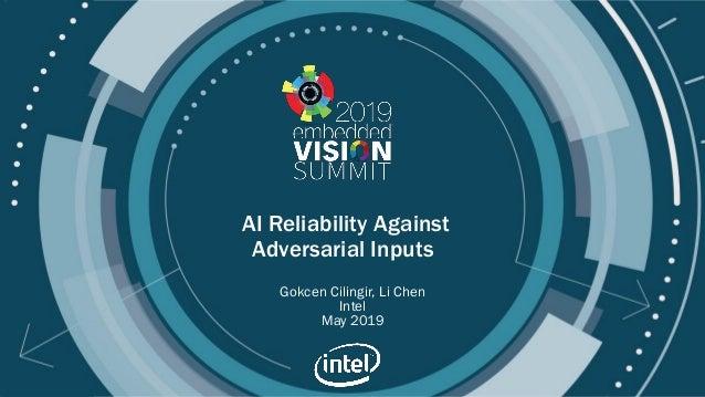 © 2019 Intel AI Reliability Against Adversarial Inputs Gokcen Cilingir, Li Chen Intel May 2019