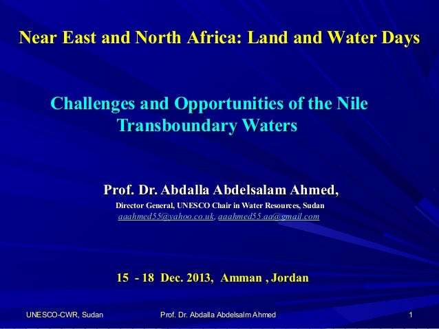 Near East and North Africa: Land and Water Days  Challenges and Opportunities of the Nile Transboundary Waters  Prof. Dr. ...