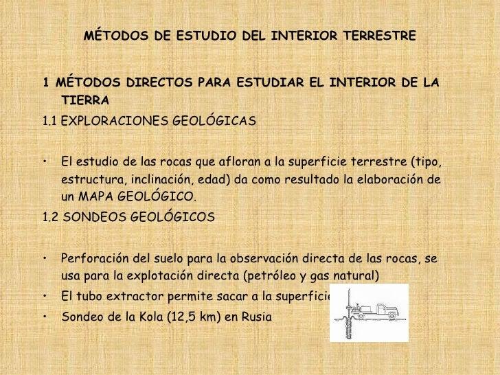 MÉTODOS DE ESTUDIO DEL INTERIOR TERRESTRE <ul><li>1 MÉTODOS DIRECTOS PARA ESTUDIAR EL INTERIOR DE LA TIERRA </li></ul><ul>...