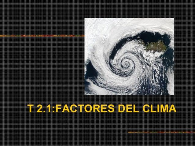 T 2.1:FACTORES DEL CLIMA