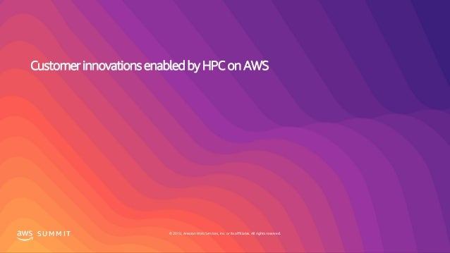 © 2019, Amazon Web Services, Inc. or its affiliates. All rights reserved.S U M M I T Customer innovations enabled by HPC o...