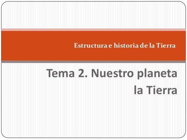 Tema 2. Nuestro planeta la Tierra Estructura e historia de la Tierra
