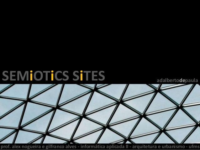 adalbertodepaulaSEMiOTiCS SiTESprof. alex nogueira e gilfranco alves - informática aplicada II - arquitetura e urbanismo -...