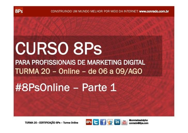 CONSTRUINDO UM MUNDO MELHOR POR MEIO DA INTERNET: www.conrado.com.brCURSO 8PsPARA PROFISSIONAIS DE MARKETING DIGITALTURMA ...