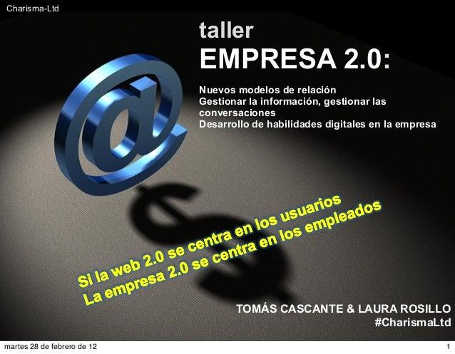 #Charisma-Ltd www.Charisma-Ltd.com 1 taller EMPRESA 2.0: Nuevos modelos de relación Gestionar la información, gestionar la...