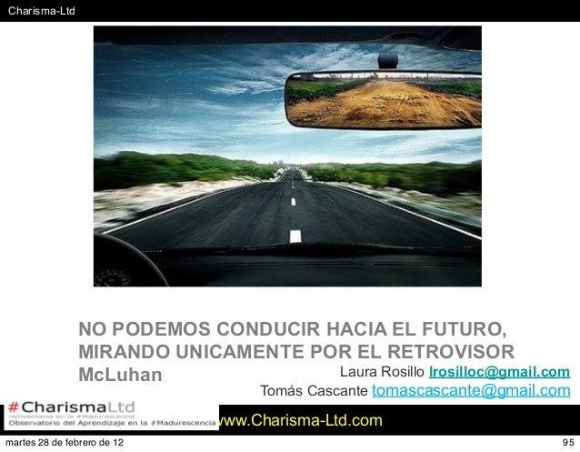 #Charisma-Ltd www.Charisma-Ltd.com NO PODEMOS CONDUCIR HACIA EL FUTURO, MIRANDO UNICAMENTE POR EL RETROVISOR McLuhan Laura...