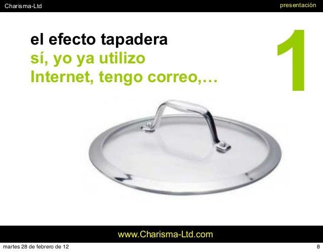#Charisma-Ltd www.Charisma-Ltd.com el efecto tapadera sí, yo ya utilizo Internet, tengo correo,… presentación 1 8martes 28...