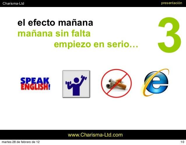 #Charisma-Ltd www.Charisma-Ltd.com el efecto mañana mañana sin falta empiezo en serio… presentación 3 10martes 28 de febre...